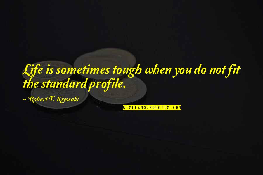 Fit Life Quotes By Robert T. Kiyosaki: Life is sometimes tough when you do not