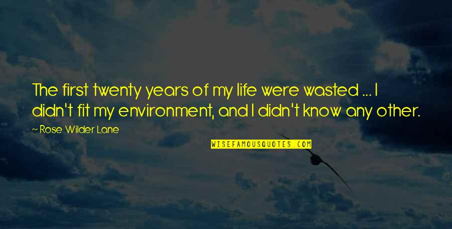 Fit Life Quotes By Rose Wilder Lane: The first twenty years of my life were