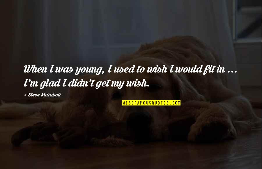 Fit Life Quotes By Steve Maraboli: When I was young, I used to wish