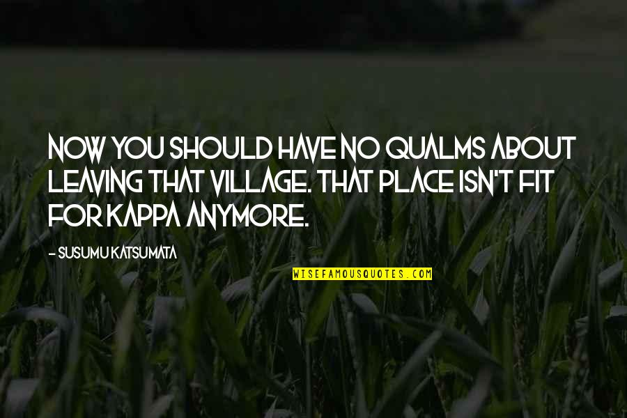 Fit Life Quotes By Susumu Katsumata: Now you should have no qualms about leaving