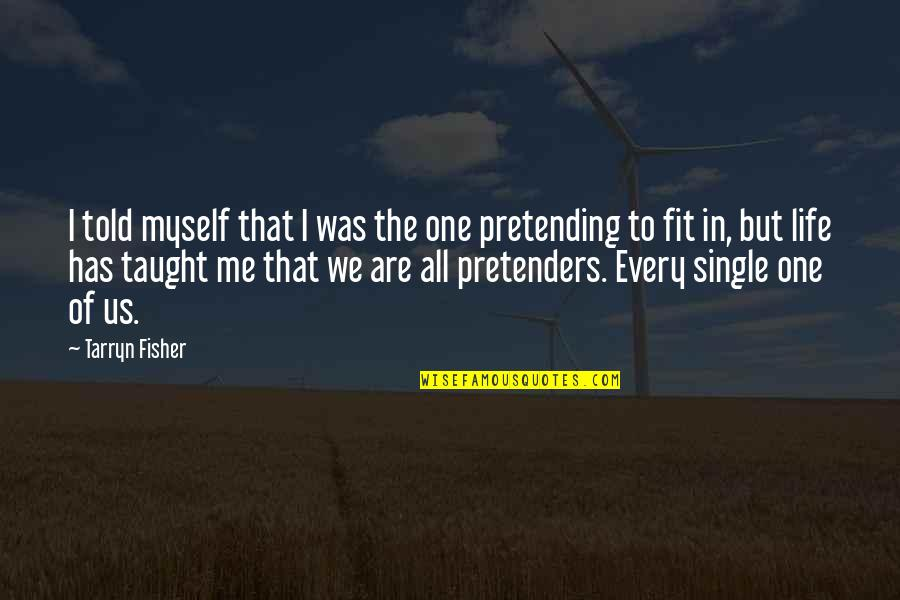 Fit Life Quotes By Tarryn Fisher: I told myself that I was the one