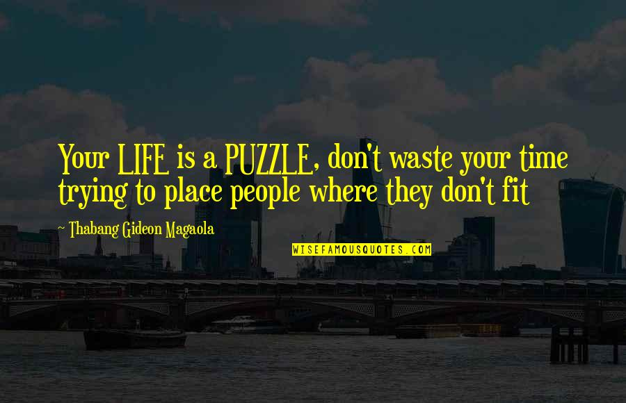 Fit Life Quotes By Thabang Gideon Magaola: Your LIFE is a PUZZLE, don't waste your