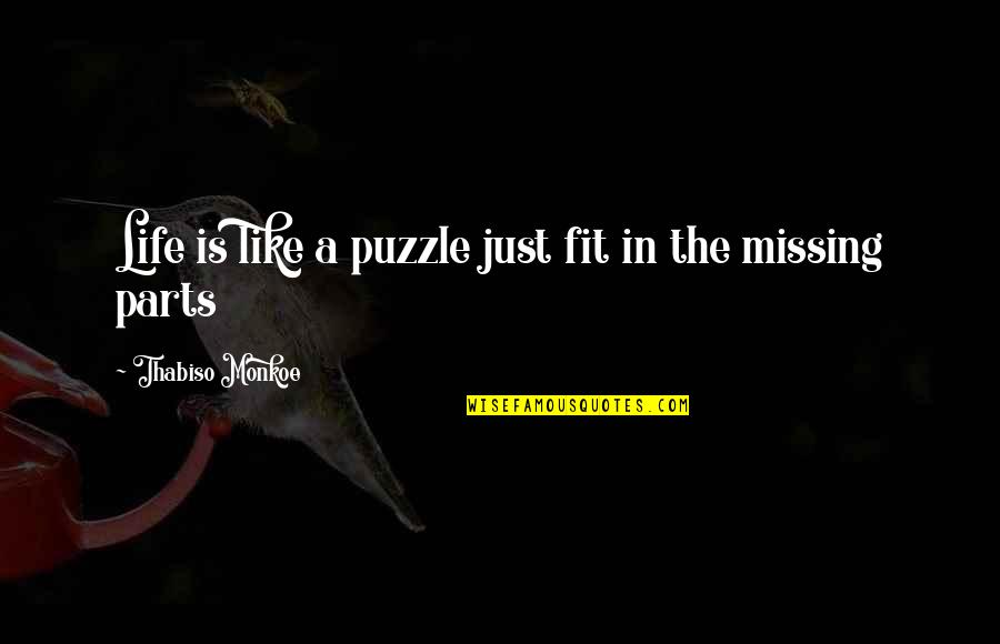 Fit Life Quotes By Thabiso Monkoe: Life is like a puzzle just fit in