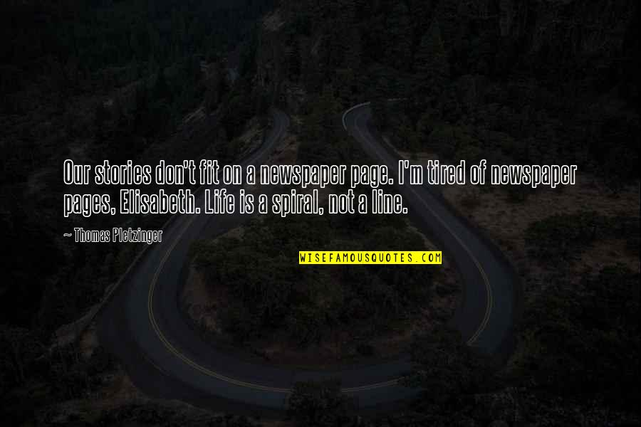 Fit Life Quotes By Thomas Pletzinger: Our stories don't fit on a newspaper page.
