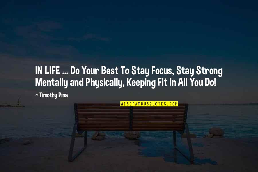 Fit Life Quotes By Timothy Pina: IN LIFE ... Do Your Best To Stay