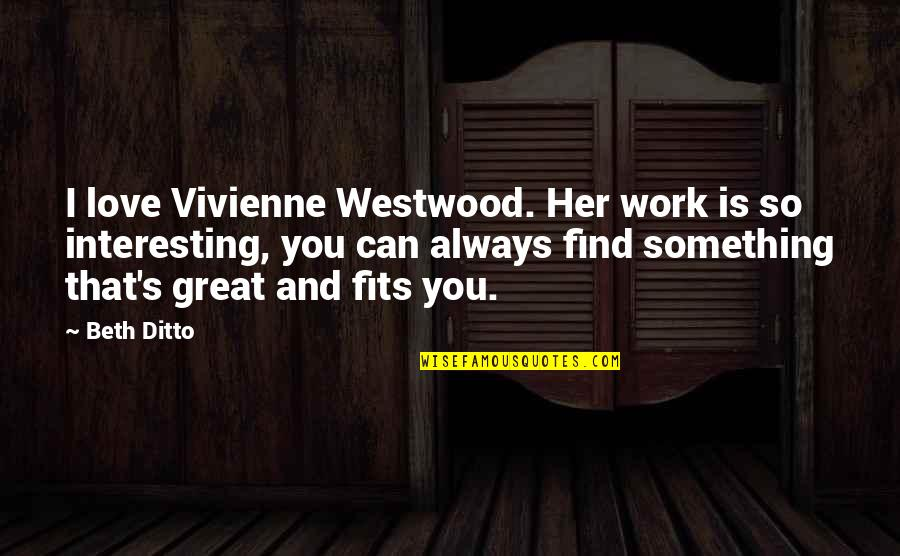 Fit To Work Quotes By Beth Ditto: I love Vivienne Westwood. Her work is so