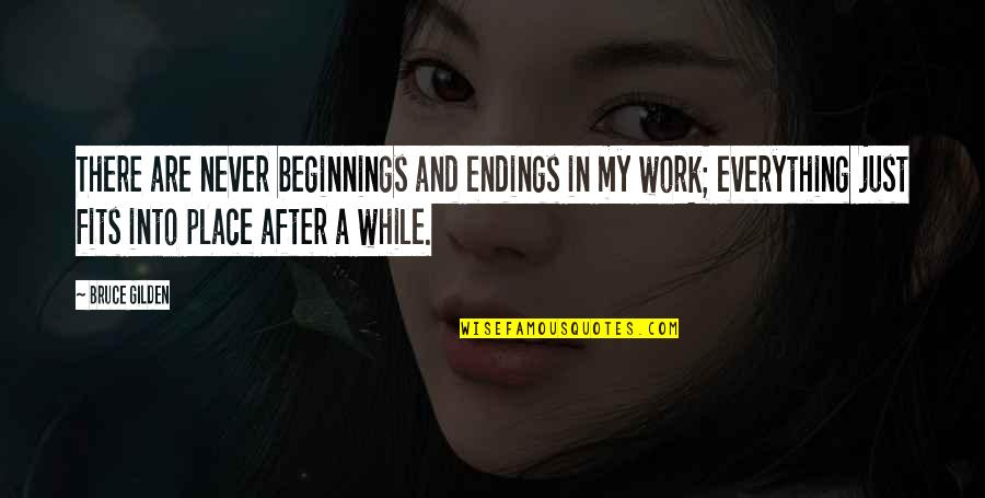 Fit To Work Quotes By Bruce Gilden: There are never beginnings and endings in my
