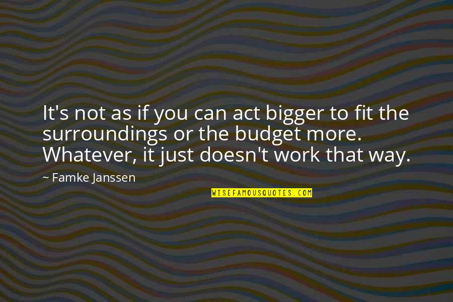 Fit To Work Quotes By Famke Janssen: It's not as if you can act bigger