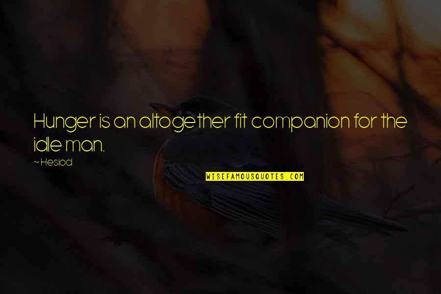 Fit To Work Quotes By Hesiod: Hunger is an altogether fit companion for the
