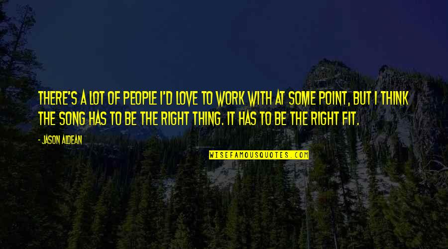 Fit To Work Quotes By Jason Aldean: There's a lot of people I'd love to