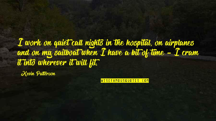 Fit To Work Quotes By Kevin Patterson: I work on quiet call nights in the