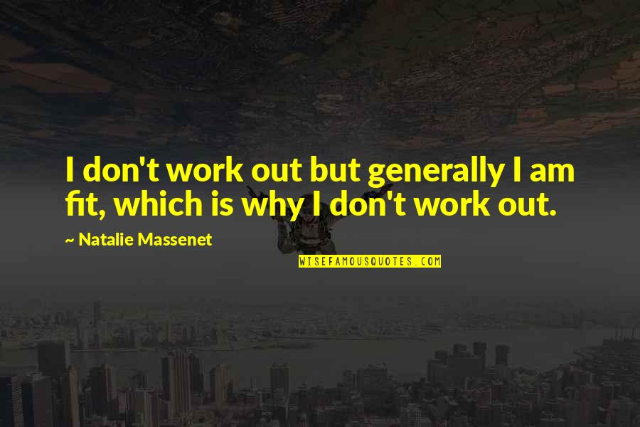 Fit To Work Quotes By Natalie Massenet: I don't work out but generally I am