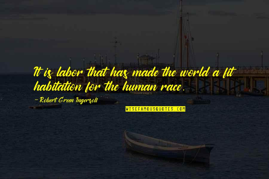 Fit To Work Quotes By Robert Green Ingersoll: It is labor that has made the world