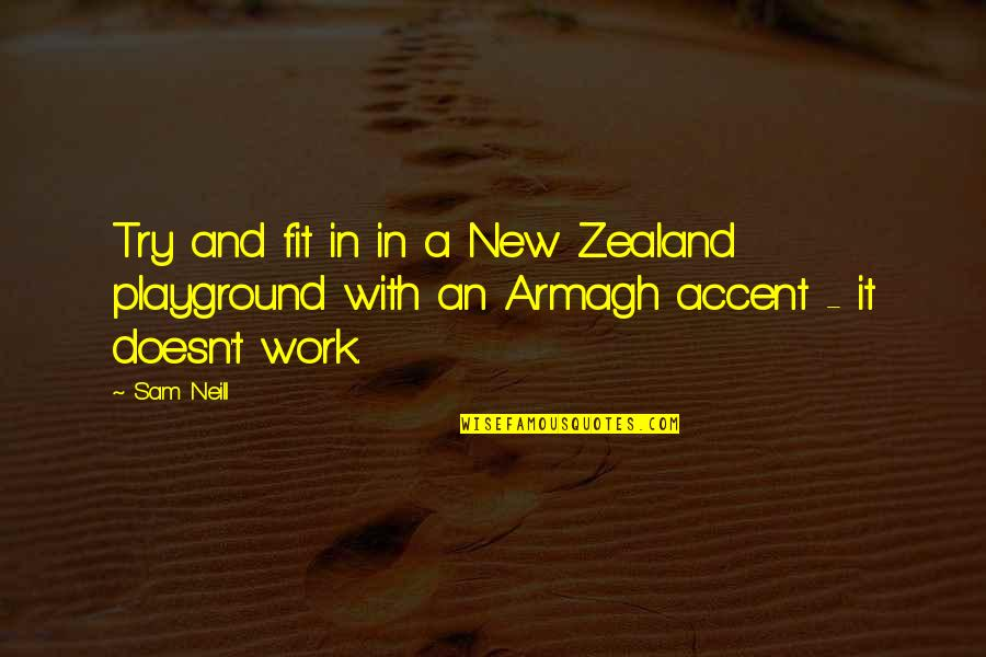 Fit To Work Quotes By Sam Neill: Try and fit in in a New Zealand