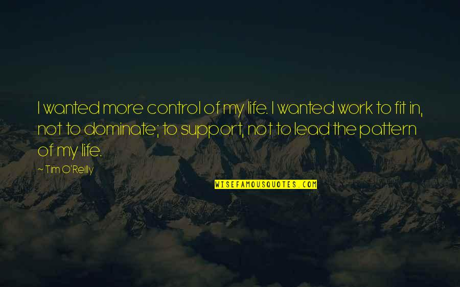 Fit To Work Quotes By Tim O'Reilly: I wanted more control of my life. I