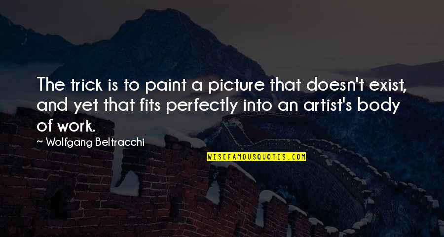 Fit To Work Quotes By Wolfgang Beltracchi: The trick is to paint a picture that