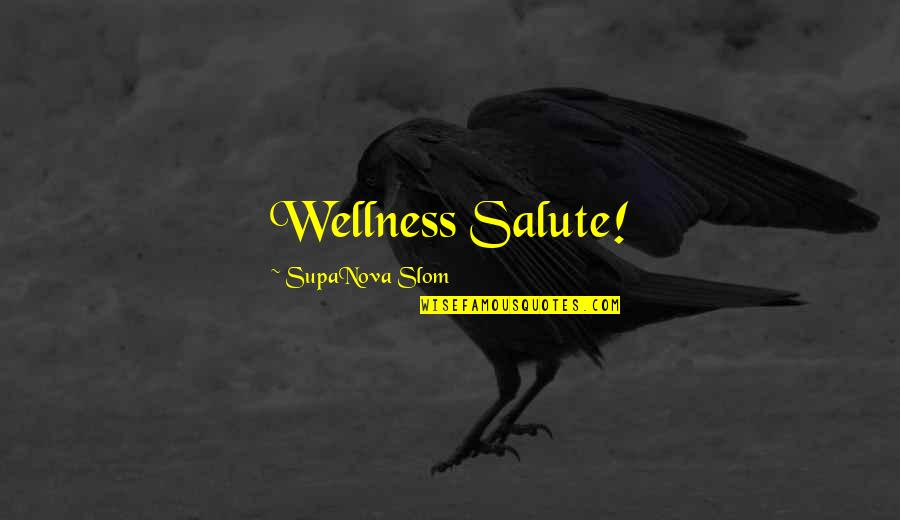 Fitness And Strength Quotes By SupaNova Slom: Wellness Salute!