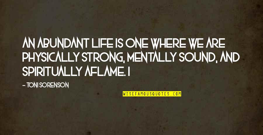 Fitness And Strength Quotes By Toni Sorenson: An abundant life is one where we are