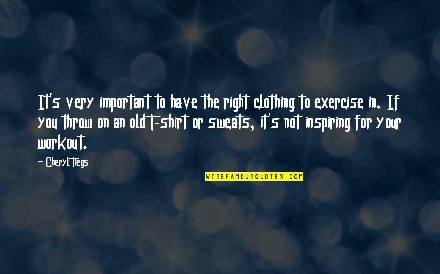 Fitness Clothing Quotes By Cheryl Tiegs: It's very important to have the right clothing