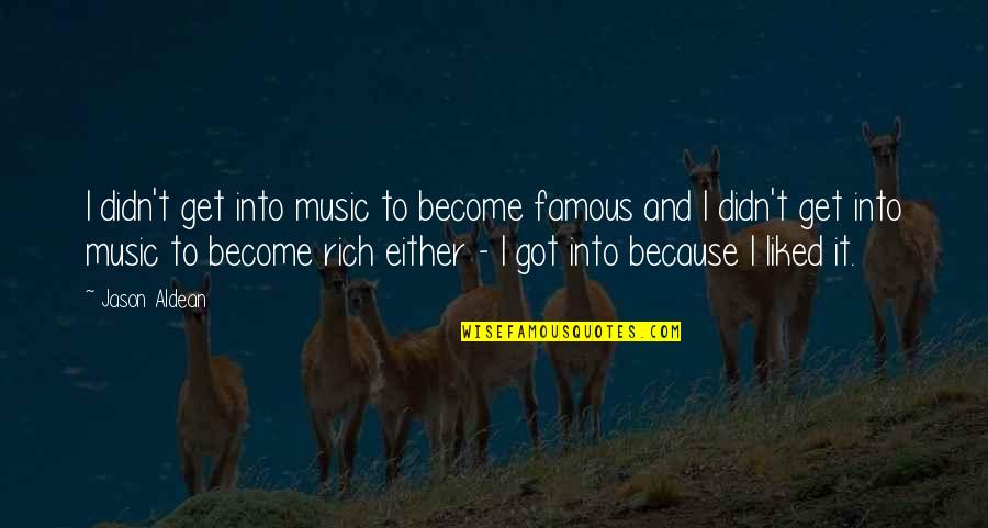 Fitness Clothing Quotes By Jason Aldean: I didn't get into music to become famous