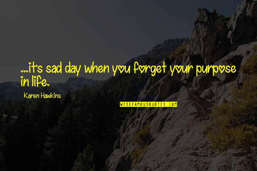 Fitness Clothing Quotes By Karen Hawkins: ...it's sad day when you forget your purpose