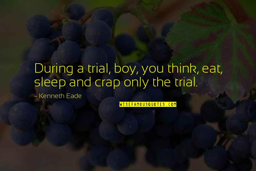 Fitness Clothing Quotes By Kenneth Eade: During a trial, boy, you think, eat, sleep