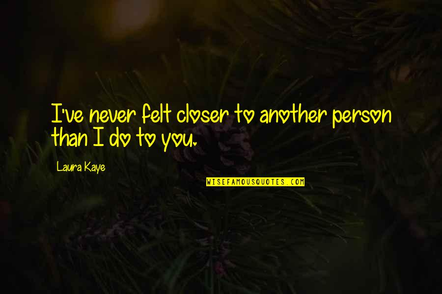 Fitness Clothing Quotes By Laura Kaye: I've never felt closer to another person than