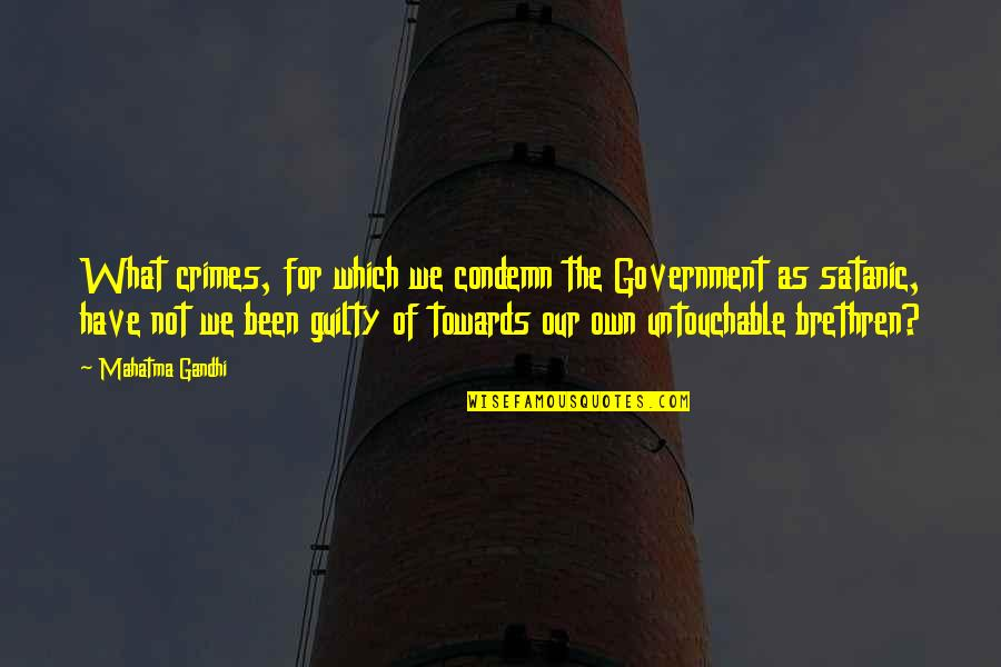 Fitness Clothing Quotes By Mahatma Gandhi: What crimes, for which we condemn the Government