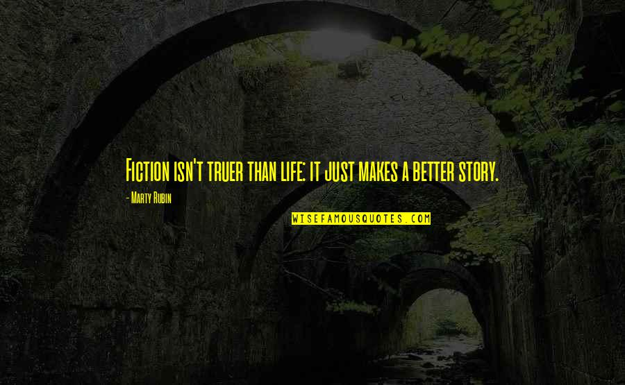 Fitness Clothing Quotes By Marty Rubin: Fiction isn't truer than life: it just makes