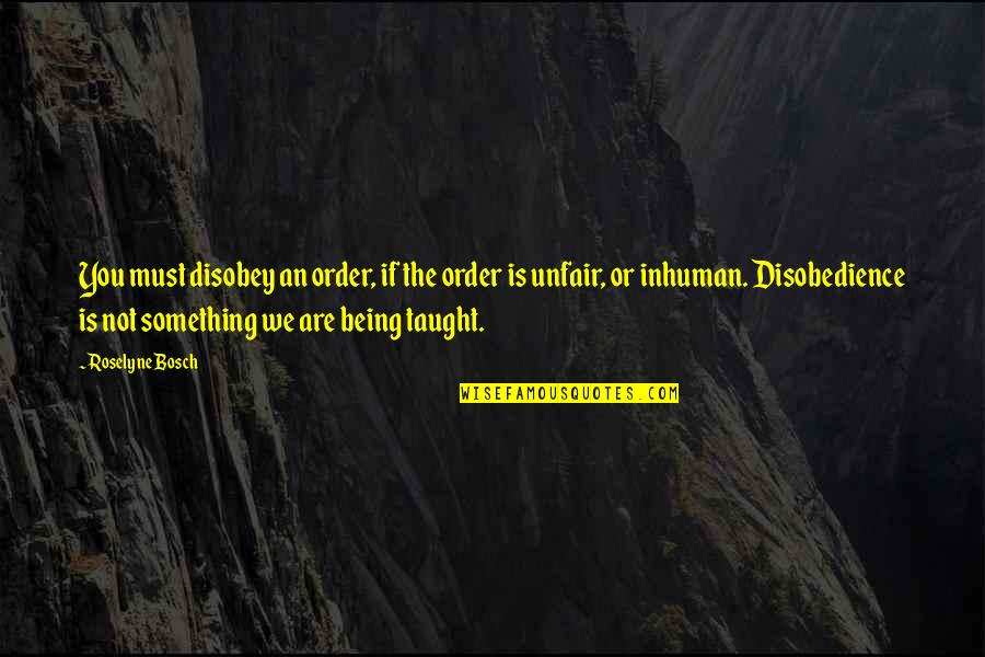 Fitness Clothing Quotes By Roselyne Bosch: You must disobey an order, if the order