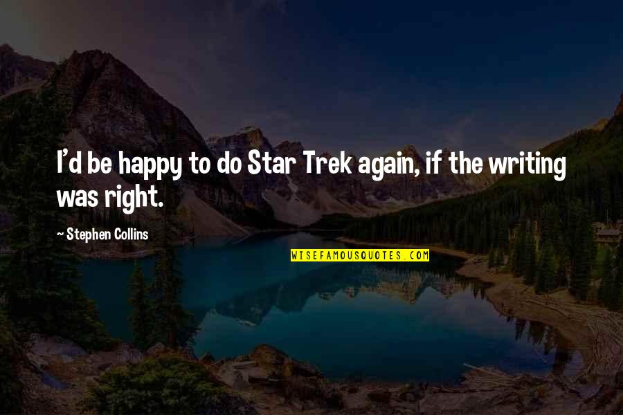 Fitness Clothing Quotes By Stephen Collins: I'd be happy to do Star Trek again,