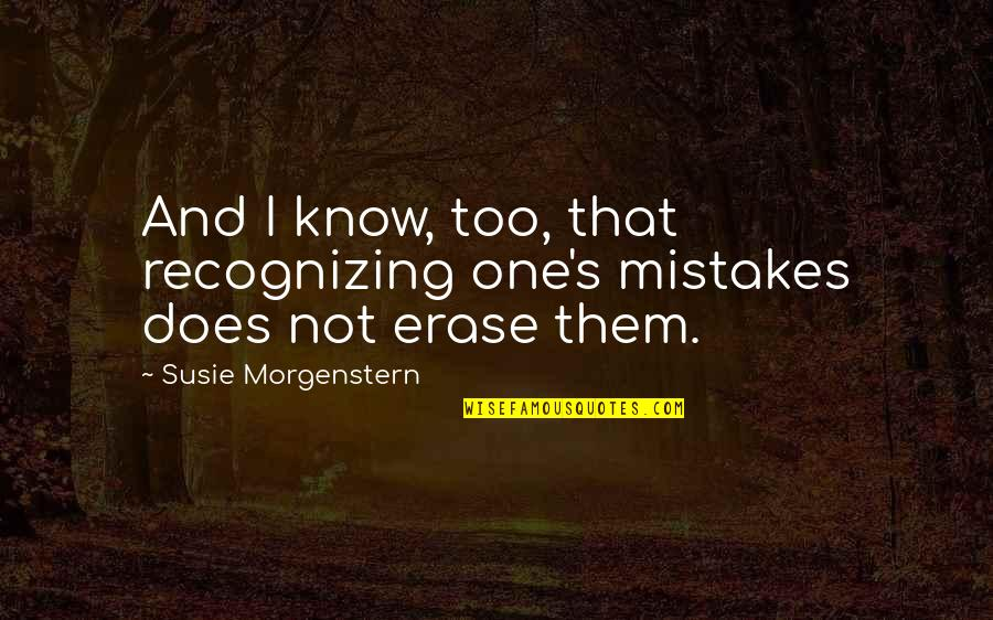 Fitness Clothing Quotes By Susie Morgenstern: And I know, too, that recognizing one's mistakes