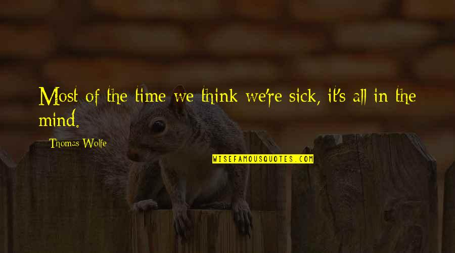 Fitness Clothing Quotes By Thomas Wolfe: Most of the time we think we're sick,