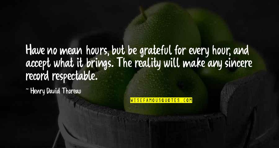 Fitzwilliam Darcy Quotes By Henry David Thoreau: Have no mean hours, but be grateful for