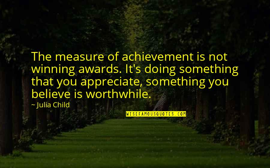 Fitzwilliam Darcy Quotes By Julia Child: The measure of achievement is not winning awards.