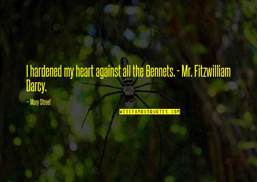 Fitzwilliam Darcy Quotes By Mary Street: I hardened my heart against all the Bennets.