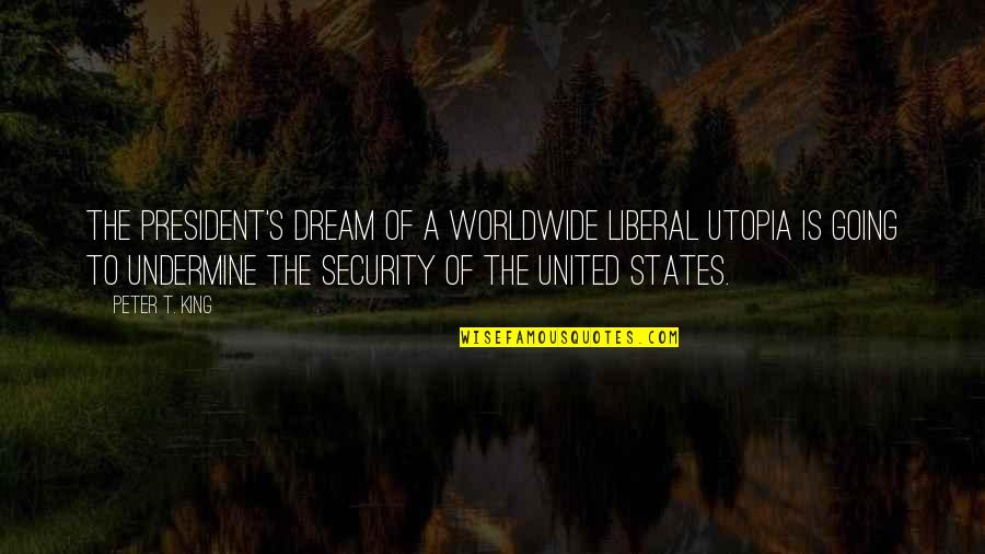 Fitzwilliam Darcy Quotes By Peter T. King: The president's dream of a worldwide liberal utopia