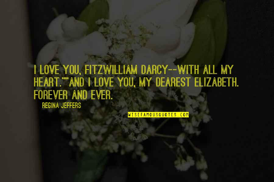 "Fitzwilliam Darcy Quotes By Regina Jeffers: I love you, Fitzwilliam Darcy--with all my heart.""""And"