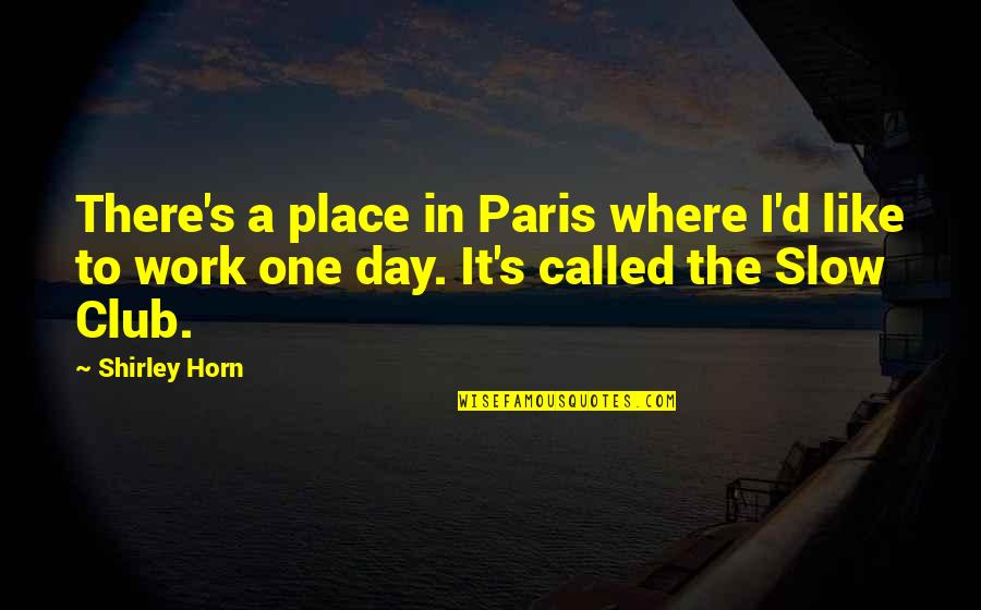 Fitzwilliam Darcy Quotes By Shirley Horn: There's a place in Paris where I'd like