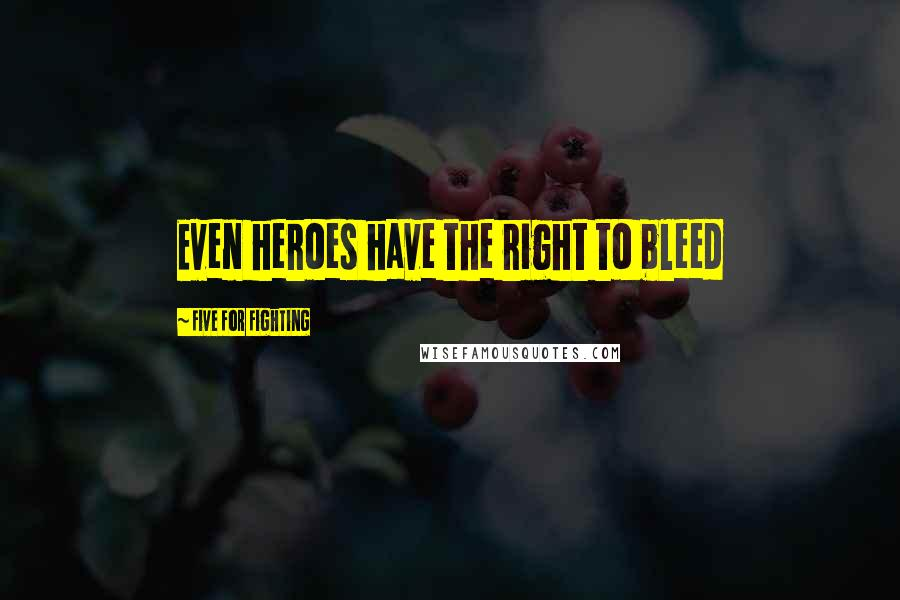 Five For Fighting quotes: Even heroes have the right to bleed