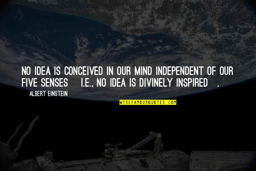 Five Senses Quotes By Albert Einstein: No idea is conceived in our mind independent