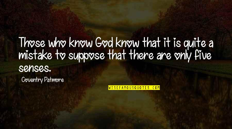 Five Senses Quotes By Coventry Patmore: Those who know God know that it is