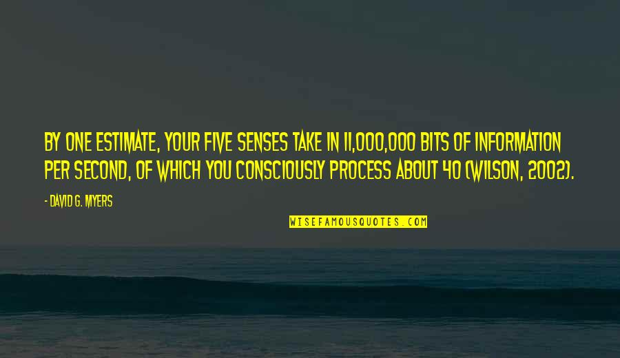 Five Senses Quotes By David G. Myers: By one estimate, your five senses take in