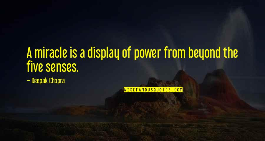 Five Senses Quotes By Deepak Chopra: A miracle is a display of power from