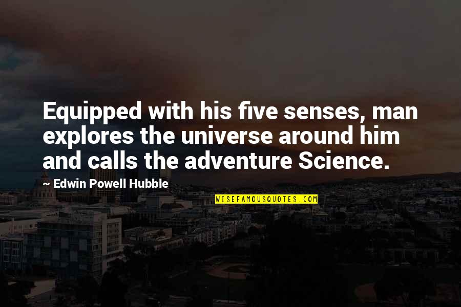 Five Senses Quotes By Edwin Powell Hubble: Equipped with his five senses, man explores the