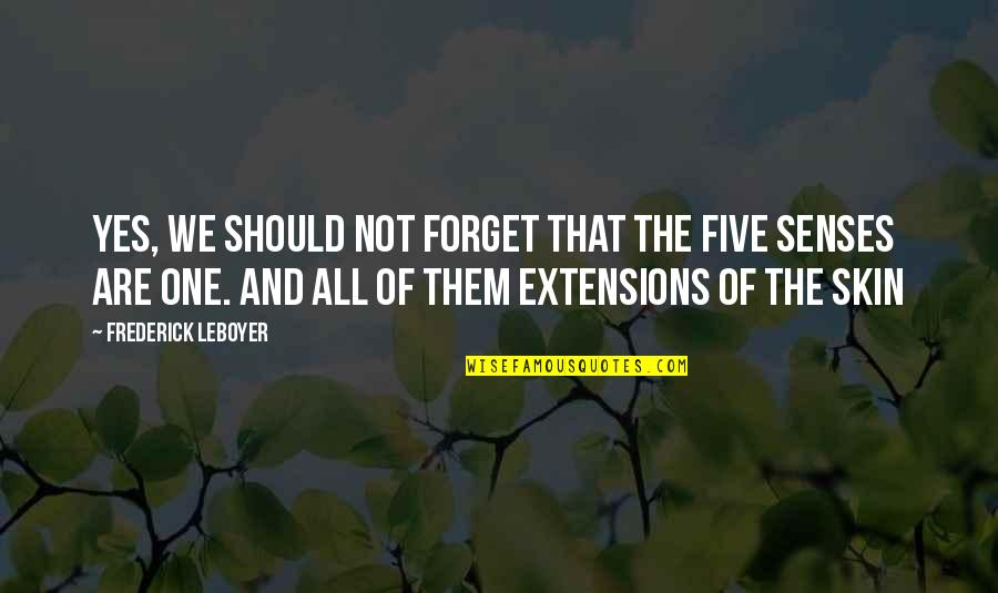 Five Senses Quotes By Frederick Leboyer: Yes, we should not forget that the five