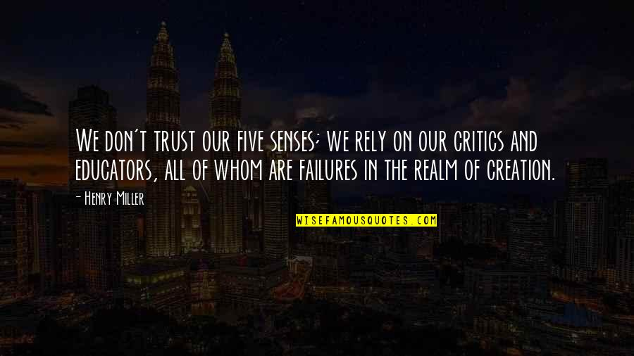 Five Senses Quotes By Henry Miller: We don't trust our five senses; we rely