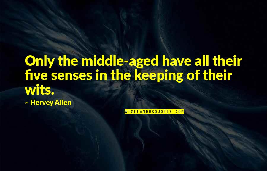 Five Senses Quotes By Hervey Allen: Only the middle-aged have all their five senses