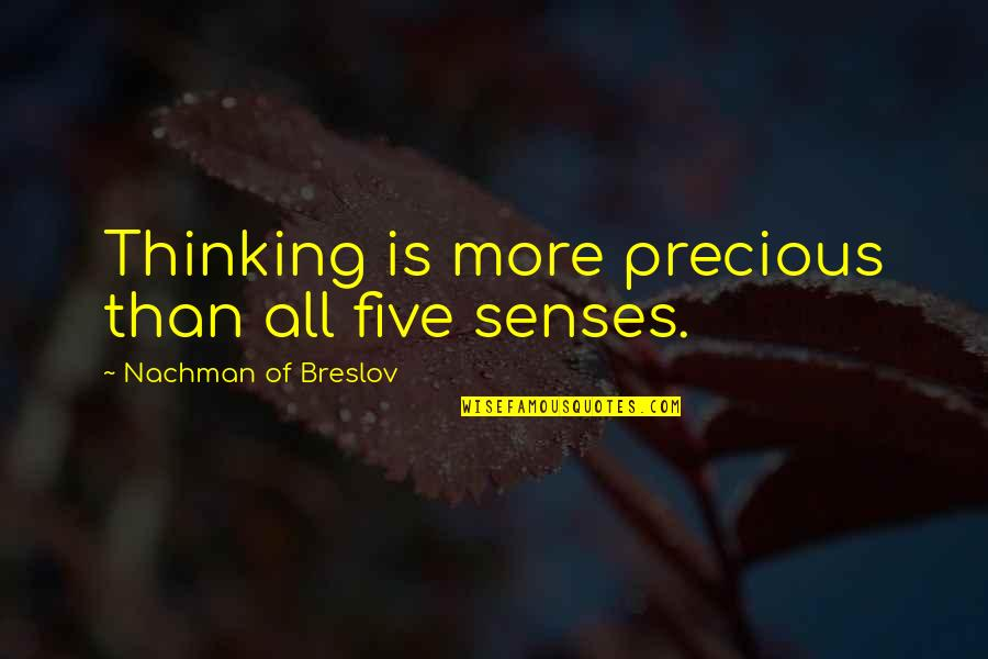 Five Senses Quotes By Nachman Of Breslov: Thinking is more precious than all five senses.