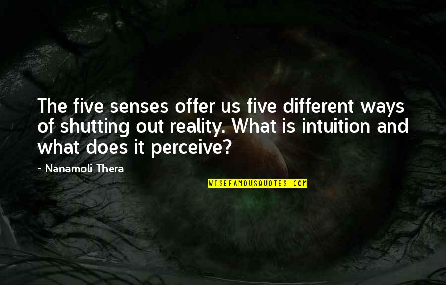 Five Senses Quotes By Nanamoli Thera: The five senses offer us five different ways